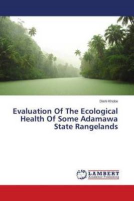 Evaluation Of The Ecological Health Of Some Adamawa State Rangelands, Dishi Khobe