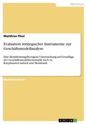 Evaluation strategischer Instrumente zur Geschäftsmodellanalyse, Matthias Phul