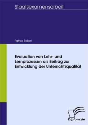 Evaluation von Lehr- und Lernprozessen als Beitrag zur Entwicklung der Unterrichtsqualität, Patrick Eckert