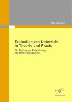 Evaluation von Unterricht in Theorie und Praxis, Patrick Eckert