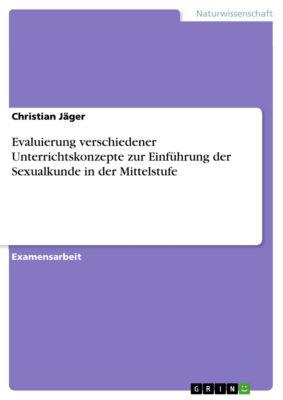 Evaluierung verschiedener Unterrichtskonzepte zur Einführung der Sexualkunde in der Mittelstufe, Christian Jäger