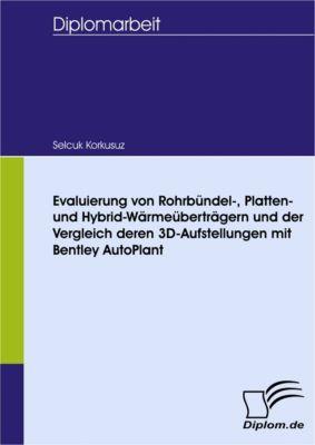 Evaluierung von Rohrbündel-, Platten- und Hybrid-Wärmeüberträgern und der Vergleich deren 3D-Aufstellungen mit Bentley AutoPlant, Selcuk Korkusuz