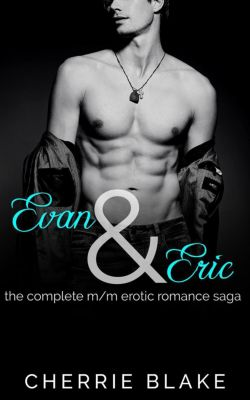 Evan and Eric: the Complete M/M Erotic Romance Saga, Cherrie Blake