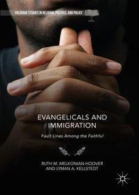 Evangelicals and Immigration, Ruth M. Melkonian-Hoover, Lyman A. Kellstedt