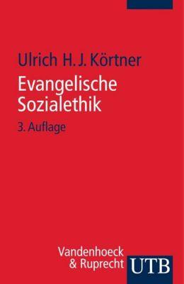 Evangelische Sozialethik - Ulrich H. J. Körtner |