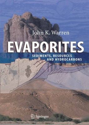 Evaporites:Sediments, Resources and Hydrocarbons, John K. Warren
