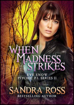 Eve Snow Psychic P.I. 1: When Madness Strikes: Eve Snow Psychic P.I. Series 2, Sandra Ross