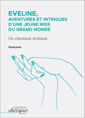 Eveline, aventures et intrigues d'une jeune miss du grand monde, Anonyme