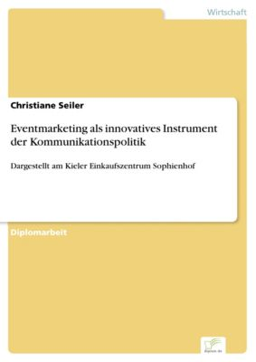 Eventmarketing als innovatives Instrument der Kommunikationspolitik, Christiane Seiler