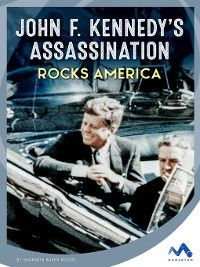 Events That Changed America: John F. Kennedy's Assassination Rocks America, Shannon Baker Moore