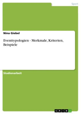 Eventtypologien - Merkmale, Kriterien, Beispiele, Nina Giebel