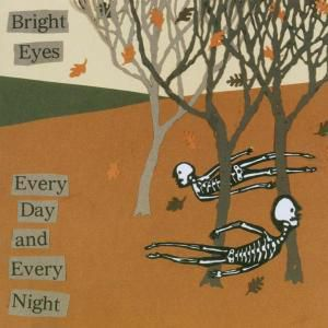 Every Day And Every Night, Bright Eyes