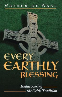 Every Earthly Blessing, Esther De Waal