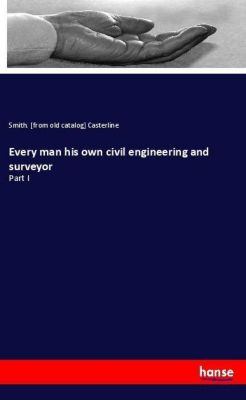 Every man his own civil engineering and surveyor, Casterline