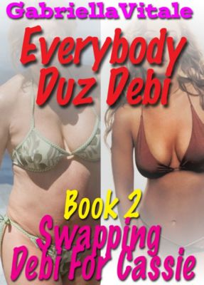 Everybody Duz Debi • Book 2 • Swapping Debi For Cassie, Gabriella Vitale