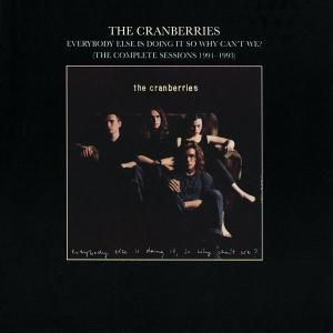 Everybody Else Is Doing It, So Why Can't We? (The Complete Sessions 1991-1993), The Cranberries