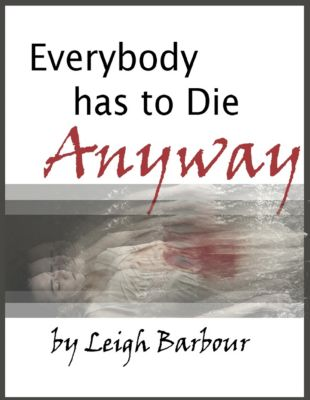 Everybody Has to Die Anyway, Leigh Barbour
