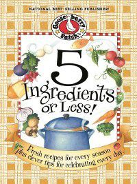Everyday Cookbook Collection: 5 Ingredients or Less Cookbook, Gooseberry Patch