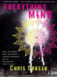 Everything Mind, Chris Grosso