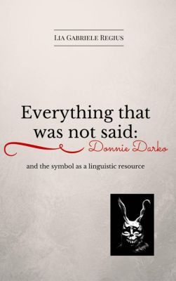 Everything that was not said: Donnie Darko and the symbol as a linguistic recourse, Lia Gabriele Regius