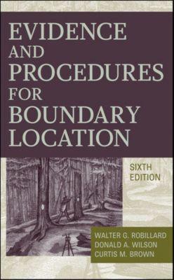 Evidence and Procedures for Boundary Location, Curtis M. Brown, Donald A. Wilson, Walter G. Robillard, Winfield Eldridge
