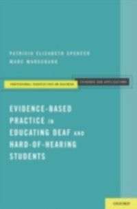 Evidence-Based Practice in Educating Deaf and Hard-of-Hearing Students, Marc Marschark, Patricia Elizabeth Spencer