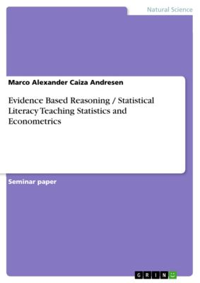 Evidence Based Reasoning / Statistical Literacy Teaching Statistics and Econometrics, Marco Alexander Caiza Andresen