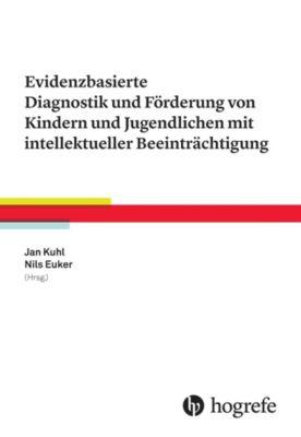 Evidenzbasierte Diagnostik und Förderung von Kindern und Jugendlichen mit intellektueller Beeinträchtigung, Jan Kuhl, Nils Euker