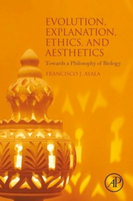 Evolution, Explanation, Ethics and Aesthetics, Francisco J. Ayala