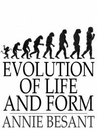 Evolution of Life and Form, Annie Besant