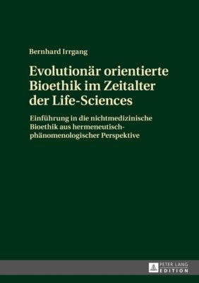 Evolutionär orientierte Bioethik im Zeitalter der Life-Sciences, Bernhard Irrgang