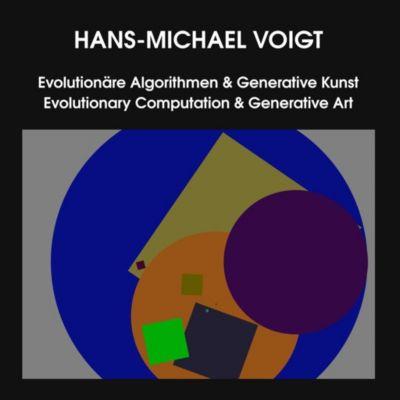 Evolutionäre Algorithmen & Generative Kunst - Evolutionary Computation & Generative Art, Hans-Michael Voigt