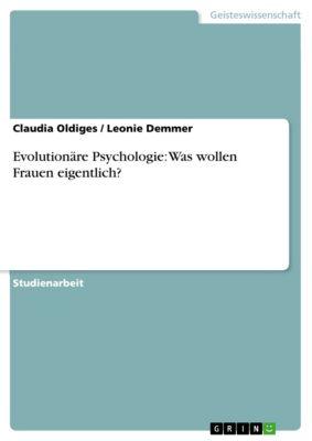 Evolutionäre Psychologie: Was wollen Frauen eigentlich?, Claudia Oldiges, Leonie Demmer
