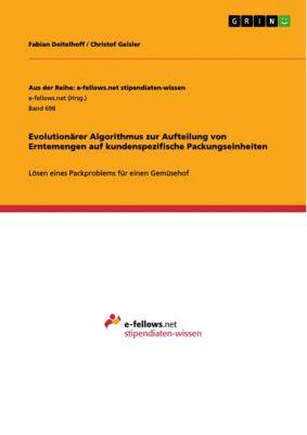 Evolutionärer Algorithmus zur Aufteilung von Erntemengen auf kundenspezifische Packungseinheiten, Fabian Deitelhoff, Christof Geisler