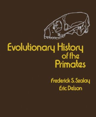 Evolutionary History of the Primates, Eric Delson, Frederick S. Szalay