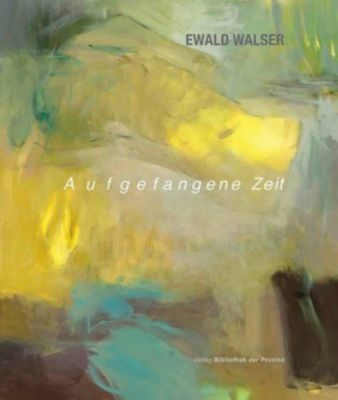 Ewald Walser - Aufgefangene Zeit - Ewald Walser |