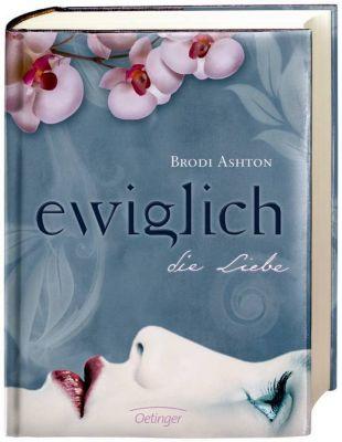 Ewiglich Trilogie Band 3: Die Liebe, Brodi Ashton