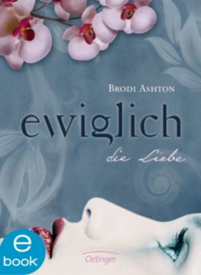 Ewiglich Trilogie Band 3: Ewiglich die Liebe, Brodi Ashton