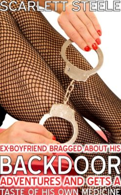 Ex-Boyfriend Bragged About His Back Door Adventures And Gets A Taste Of His Own Medicine!, Scarlett Steele