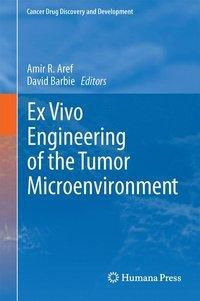 Ex Vivo Engineering of the Tumor Microenvironment