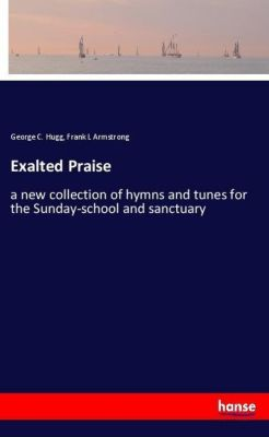 Exalted Praise, George C. Hugg, Frank L Armstrong