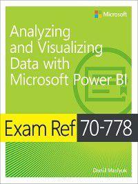 Exam Ref: Exam Ref 70-778 Analyzing and Visualizing Data by Using Microsoft Power BI, Daniil Maslyuk