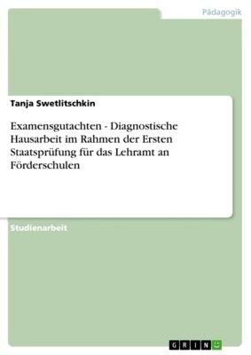 Examensgutachten - Diagnostische Hausarbeit im Rahmen der Ersten Staatsprüfung für das Lehramt an Förderschulen, Tanja Swetlitschkin