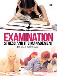 Examination Stress and it's Management, Dillip Kumar Dash