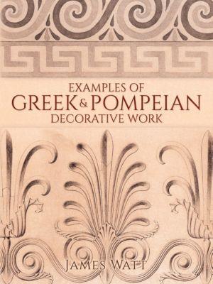 Examples of Greek and Pompeian Decorative Work, James Watt