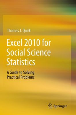 Excel 2010 for Social Science Statistics, Thomas J Quirk