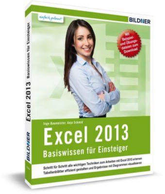 Excel 2013 Basiswissen, Christian Bildner, Anja Schmid, Inge Baumeister