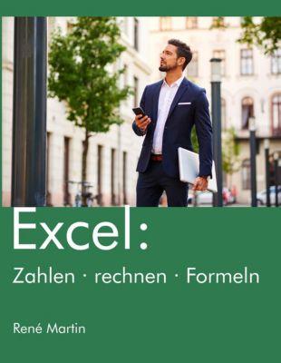 Excel: Zahlen rechnen Formeln, René Martin