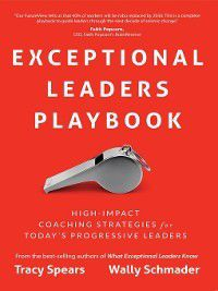 Exceptional Leaders Playbook, Tracy Spears, Wally Schmader