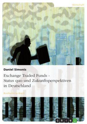Exchange Traded Funds - Status quo und Zukunftsperspektiven in Deutschland, Daniel Simonis